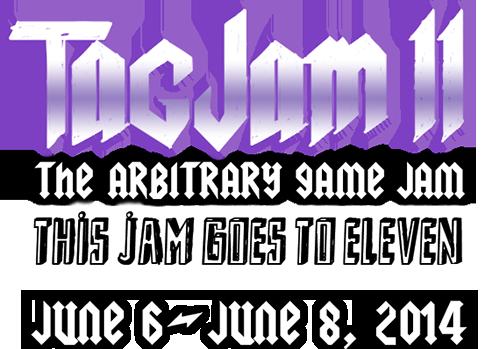TAGJam 11. The Arbitrary Game Jam. June 6-8, 2014